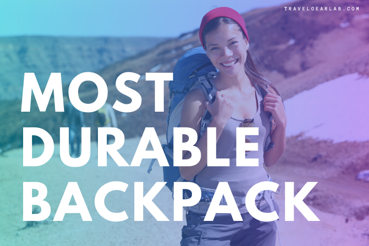 Most Durable Backpacks of 2020